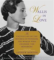 Cover image for Wallis in love [sound recording CD] : untold life of the Duchess of Windsor, the woman who changed the monarchy