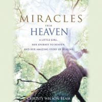 Cover image for Miracles from Heaven [sound recording CD] : a little girl, her journey to Heaven, and her amazing story of healing