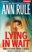 Cover image for Lying in wait and other true cases. Vol. 17 [sound recording CD] : Ann rule's crime files series