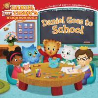 Cover image for Daniel goes to school : Daniel Tiger's neighborhood series