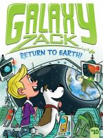 Cover image for Return to Earth! bk. 10 : Galaxy Zack series