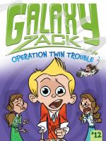 Cover image for Operation twin trouble. bk. 12 : Galaxy Zack series