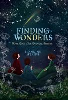 Cover image for Finding wonders : three girls who changed science