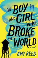 Cover image for The boy and girl who broke the world