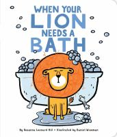 Cover image for When your lion needs a bath [board book]