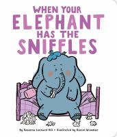 Cover image for When your elephant has the sniffles [board book]
