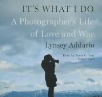 Cover image for It's what I do [sound recording CD] : a photographer's life of love and war