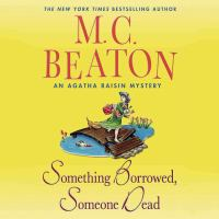 Cover image for Something borrowed, someone dead. bk. 24 Agatha Raisin mystery series