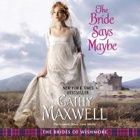 Cover image for The bride says maybe. bk. 2 [sound recording CD] : Brides of Wishmore series