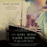 Cover image for The girl who came home [sound recording CD] : a novel of the Titanic