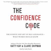 Cover image for The confidence code [sound recording CD] : the science and art of self-assurance-- what women should know