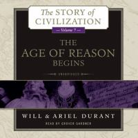 Cover image for The age of reason begins. Vol. 7 [sound recording CD] : a history of European civilization in the period of Shakespeare, Bacon, Montaigne, Rembrandt, Galileo, and Descartes: 1558-1648 : Story of civilization series