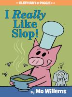 Cover image for I really like slop! : Elephant & Piggie series