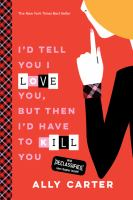 Cover image for I'd tell you I love you, but then I'd have to kill you. bk. 1 : Gallagher girls series