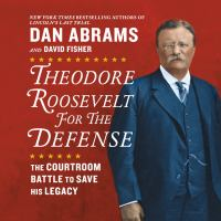 Cover image for Theodore roosevelt for the defense The Courtroom Battle to Save His Legacy.