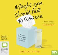 Cover image for Maybe you should talk to someone [sound recording MP3] : a therapist, her therapist, and our lives revealed