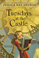 Cover image for Tuesdays at the castle. bk. 1 [sound recording CD] : Castle Glower series