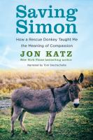 Cover image for Saving Simon how a rescue donkey taught me the meaning of compassion