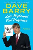 Cover image for Live right and find happiness (although beer is much faster) [sound recording CD] : life lessons and other ravings from Dave Barry