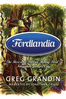 Cover image for Fordlandia the rise and fall of henry ford's forgotten jungle city