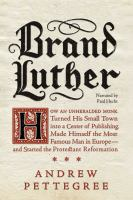 Cover image for Brand Luther [sound recording CD] : how an unheralded young monk turned his small German town into a center of publishing, made himself the most famous man in Europe--and started the Protestant Reformation