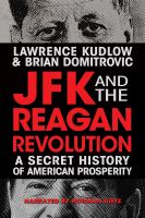Cover image for JFKI and the Reagan revolution a secret history of American prosperity