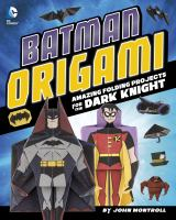 Cover image for Batman origami : amazing folding projects featuring the Dark Knight