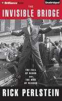 Cover image for The invisible bridge [sound recording CD] : the fall of Nixon and the rise of Reagan