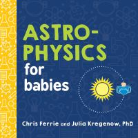 Cover image for Astro-physics for babies [board book]
