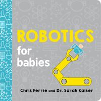 Cover image for Robotics for babies [board book]