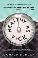 Cover image for Healthy as f*ck : the habits you need to get lean, stay healthy, and kick ass at life
