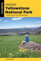 Cover image for Hiking Yellowstone National Park : a guide to more than 100 great hikes