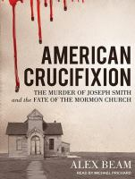 Cover image for American crucifixion [sound recording CD] : the murder of Joseph Smith and the fate of the Mormon Church