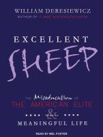 Cover image for Excellent sheep [sound recording CD] : the miseducation of the American elite & the way to a meaningful life