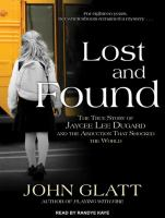 Cover image for Lost and found [sound recording CD] : The true story of Jaycee Lee Dugard and the abduction that shocked the world