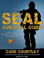 Cover image for SEAL survival guide [sound recording CD] : a Navy SEAL's secrets to surviving any disaster