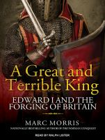 Cover image for A great and terrible king [sound recording CD] : Edward I and the forging of Britain