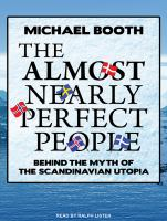 Cover image for The almost nearly perfect people [sound recording CD] : behind the myth of the Scandinavian utopia