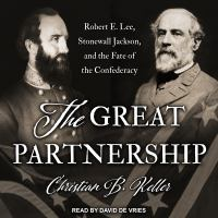 Cover image for The great partnership Robert e. lee, stonewall jackson, and the fate of the confederacy.