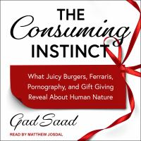 Cover image for The consuming instinct What juicy burgers, ferraris, pornography, and gift giving reveal about human nature.