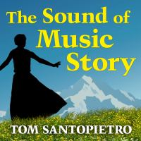 Cover image for The Sound of music story [sound recording CD] : how a beguiling young novice, a handsome Austrian captain, and ten singing Von Trapp children inspired the most beloved film of all time