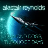 Cover image for Diamond dogs, turquoise days Revelation Space Series, Book 4.
