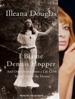 Cover image for I blame dennis hopper and other stories from a life lived in and out of the movies