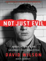 Cover image for Not just evil murder, Hollywood, and California's first insanity plea
