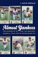 Cover image for Almost Yankees : the summer of '81 and the greatest baseball team you've never heard of