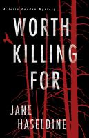 Cover image for Worth killing for. bk. 3 : Julia Gooden mystery series