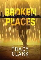 Cover image for Broken places. bk. 1 : Chicago mystery series