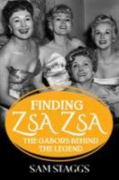 Cover image for Finding Zsa Zsa : the Gabors behind the legend