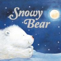 Cover image for Snowy Bear [board book].