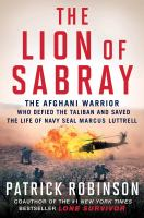Cover image for The Lion of Sabray : the Afghani warrior who defied the Taliban and saved the life of Navy Seal Marcus Luttrell